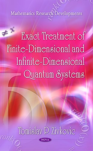Exact Treatment of Finite-Dimensional and Infinite-Dimensional Quantum: Tomislav P Zivkovic