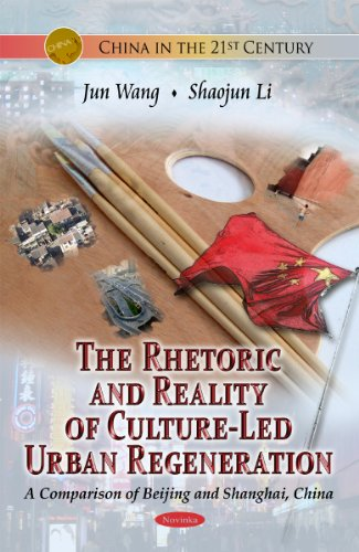 The Rhetoric and Reality of Culture-Led Urban Regeneration: A Comparison of Beijing and Shanghai, ...