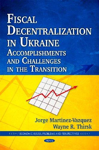 Fiscal Decentralization in Ukraine: Accomplishments & Challenges: Jorge Martinez-Vazquez, Wayne