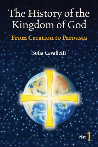 The History of the Kingdom of God, Part 1: From Creation to Parousia: Sofia Cavalletti