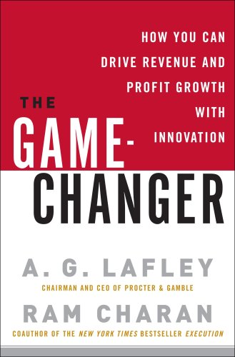 9781616791452: The Game-Changer: How You Can Drive Revenue and Profit Growth with Innovation [ THE GAME-CHANGER: HOW YOU CAN DRIVE REVENUE AND PROFIT GROWTH WITH INNOVATION ] By Lafley, A G ( Author )Apr-08-2008 Hardcover