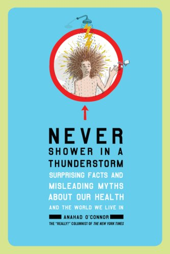 9781616793241: Never Shower in a Thunderstorm: Surprising Facts and Misleading Myths About Our Health and the World We Live In