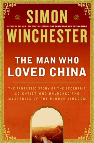 9781616795597: The Man Who Loved China: The Fantastic Story of the Eccentric Scientist Who Unlocked the Mysteries of the Middle Kingdom