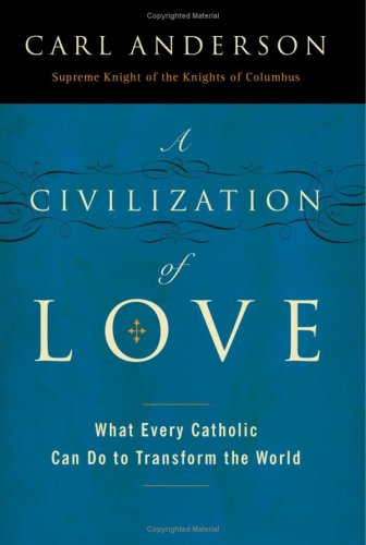 9781616795665: A Civilization of Love: What Every Catholic Can Do to Transform the World