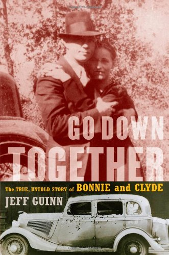 9781616799335: Go Down Together: The True, Untold Story of Bonnie and Clyde