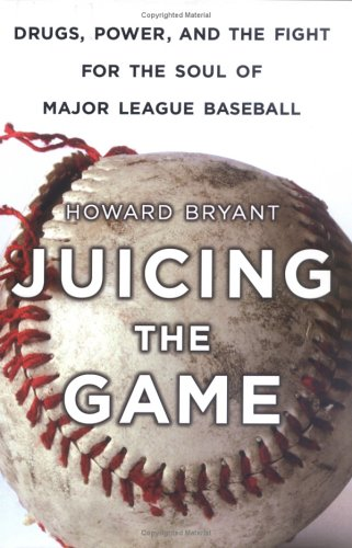 9781616800697: Juicing the Game : Drugs, Power, and the Fight for the Soul of Major League Baseball