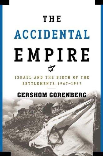 9781616801588: The Accidental Empire: Israel and the Birth of the Settlements, 1967-1977
