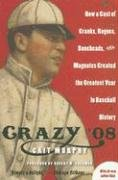 9781616802219: Crazy '08: How a Cast of Cranks, Rogues, Boneheads, and Magnates Created the Greatest Year in Baseball History