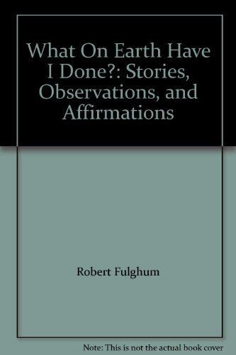 9781616845049: What On Earth Have I Done?: Stories, Observations, and Affirmations