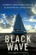 9781616847449: Black Wave: A Family's Adventure at Sea and the Disaster That Saved Them