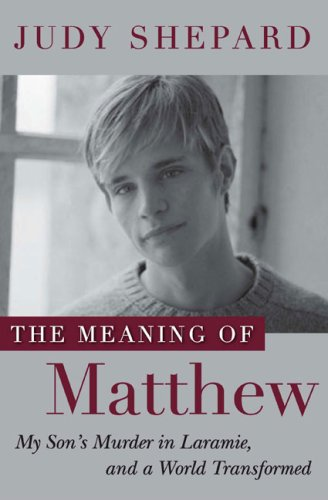 9781616847586: The Meaning of Matthew: My Son's Murder in Laramie, and a World Transformed