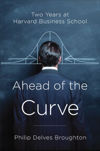 9781616880477: Ahead of the Curve: Two Years at Harvard Business School [Hardcover] by