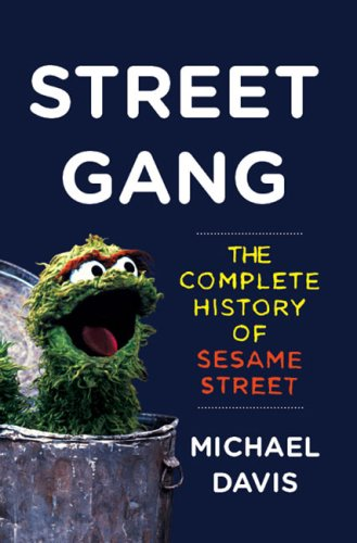 9781616880514: Street Gang: The Complete History of Sesame Street