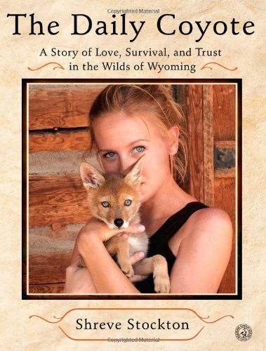 9781616882716: The Daily Coyote: A Story of Love, Survival, and Trust in the Wilds of Wyoming