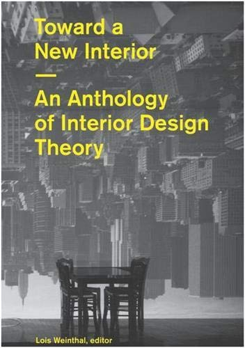 Toward a New Interior: An Anthology of Interior Design Theory: Lois Weinthal