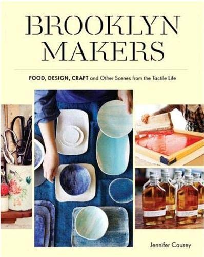 9781616890742: Brooklyn Makers: Food, Design, Craft, and Other Scenes from the Tactile Life