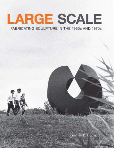 9781616890841: Large Scale: Fabricating Sculpture in the 1960s and 1970s