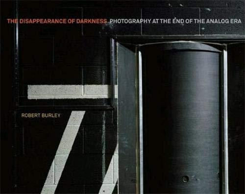 9781616890957: Disappearance of Darkness: Photography at the End of the Analog Era