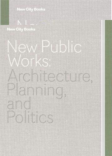 9781616891152: New Public Works: Architecture, Planning, and Politics (New City Books)