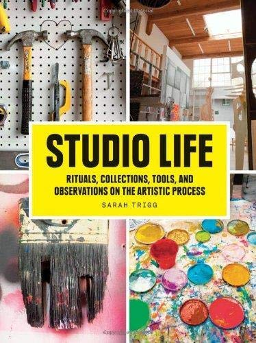 9781616891329: Studio Life: Rituals, Collections, Tools, and Observations on the Artistic Process