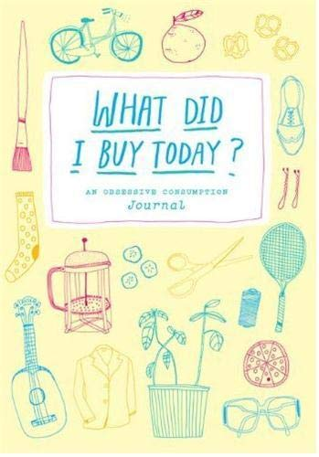 9781616891367: What Did I Buy Today?: An Obsessive Consumption Journal