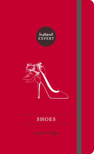 Shoes (Instant Expert (Princeton Architectural Press)): O'Keeffe, Linda