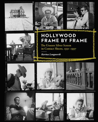 Hollywood Frame By Frame The Unseen Silver Screen in Contact Sheets, 1951-1997