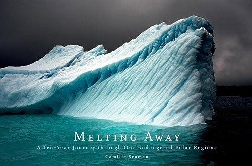 9781616892609: Melting Away: A Ten-Year Journey through Our Endangered Polar Regions