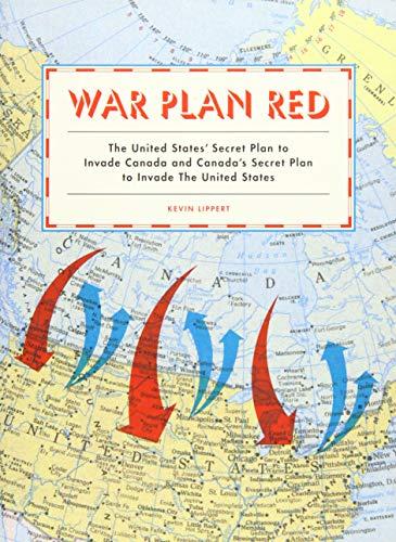 9781616893521: War Plan Red: The United States' Secret Plan to Invade Canada and Canada's Secret Plan to Invade the United States