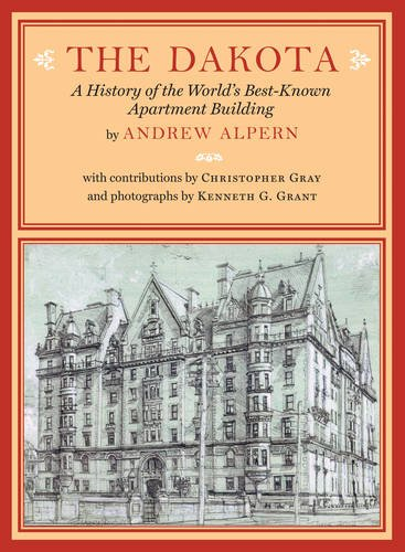 The Dakota: A History of the World's Best-Known Apartment Building: Alpern, Andrew