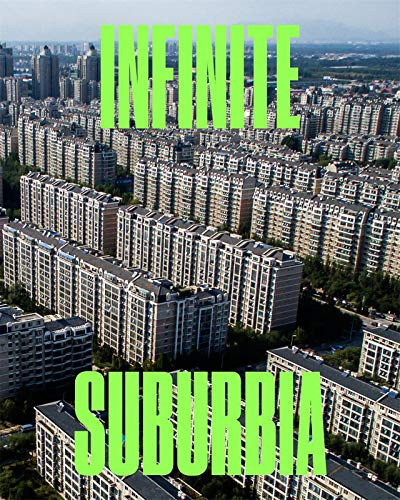 Infinite Suburbia: Mit Norman B Leventhal Center for Advanced Urbanism, Alan Berger, Joel Kotkin,