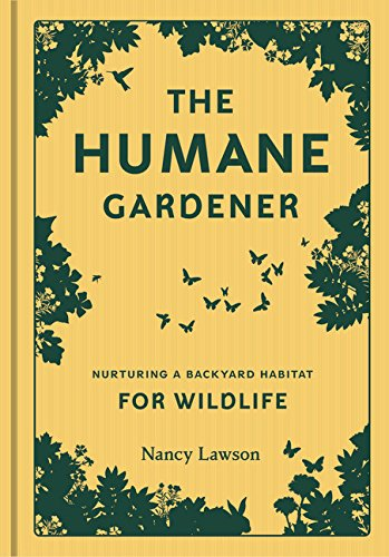 9781616895549: The Humane Gardener: Nurturing a Backyard Habitat for Wildlife (How to Create a Sustainable and Ethical Garden that Promotes Native Wildlife, Plants, and Biodiversity)