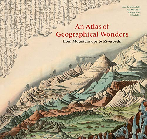 9781616898236: An Atlas of Geographical Wonders: From Mountaintops to Riverbeds: A Selection of Comparative Maps and Tableaux