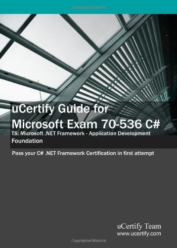 9781616910013: uCertify Guide for Microsoft Exam 70-536 C#: Pass your Microsoft TS: Microsoft .NET Framework - Application Development Foundation exam in first attempt