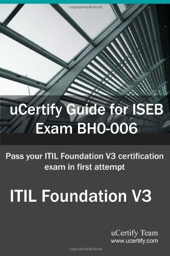 9781616910341: uCertify Guide for ISEB Exam BH0-006: Pass your ITIL Foundation V3 Certification in first attempt