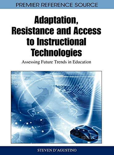 Adaptation, Resistance and Access to Instructional Technologies: Assessing Future Trends in ...