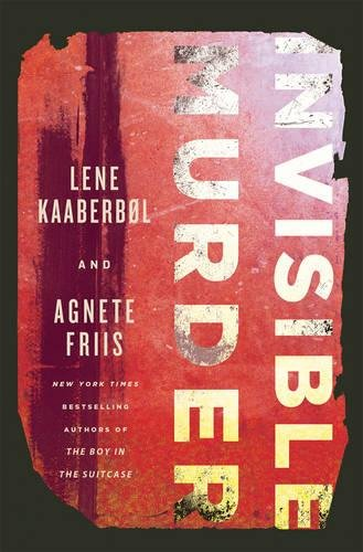 Invisible Murder: Kaaberbol, Lene and Agnete Friis