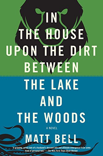 In the House Upon the Dirt Between the Lake and the Woods: Bell, Matt