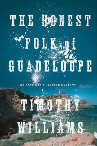 Honest Folk of Guadeloupe, The (Anne Marie Laveaud Novel): Timothy Williams