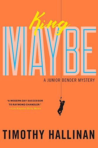 King Maybe : A Junior Bender Mystery: Timothy Hallinan