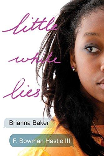 Little White Lies: Brianna Baker; F. Bowman Hastie