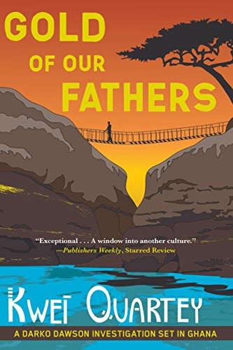 Gold of Our Fathers (Darko Dawson Mystery): Kwei Quartey