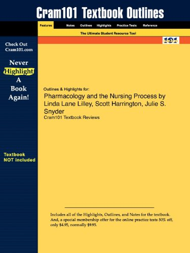 Outlines & Highlights for Pharmacology and the Nursing Process by Linda Lane Lilley, Scott ...