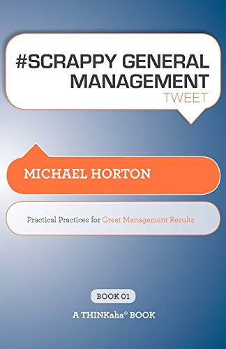 # SCRAPPY GENERAL MANAGEMENT tweet Book01: Practical Practices for Great Management Results (1616990600) by Horton, Michael