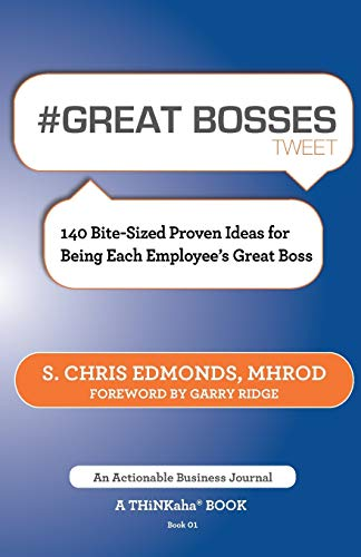 Great Bosses Tweet Book01: 140 Bite-Sized Proven Ideas for Being Each Employees Great Boss: S. ...