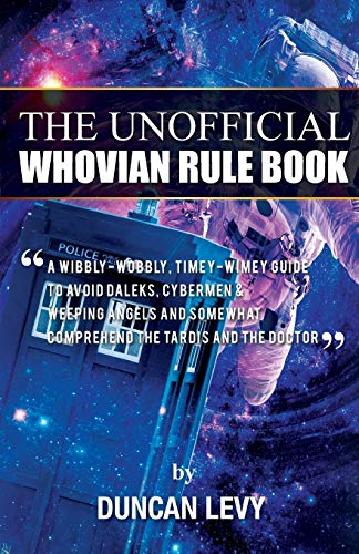 9781616991517: The Unofficial Whovian Rule Book: A wibbly-wobbly, timey-wimey guide to avoid Daleks, Cybermen, & Weeping Angels and somewhat comprehend the Tardis and The Doctor