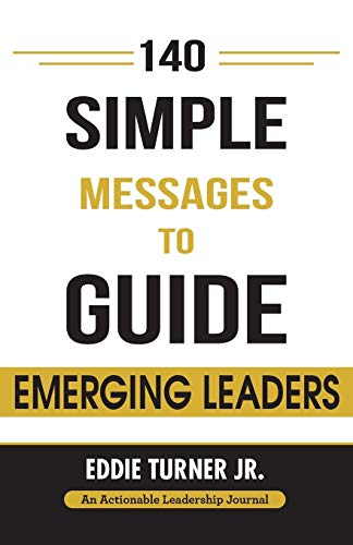 9781616992682: 140 Simple Messages To Guide Emerging Leaders: 140 Actionable Leadership Messages for Emerging Leaders and Leaders in Transition