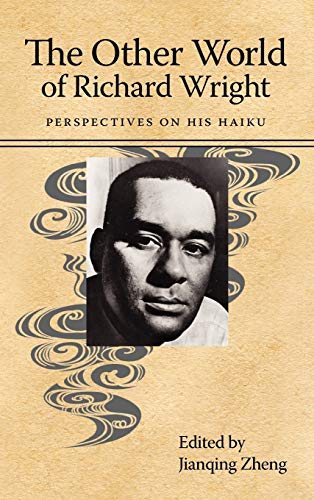 The Other World of Richard Wright: Perspectives on His Haiku (Margaret Walker Alexander Series in ...