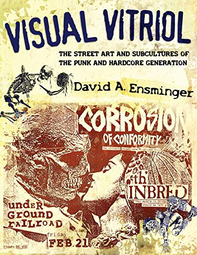 Visual Vitriol: The Street Art and Subcultures of the Punk and Hardcore Generation: Ensminger, ...