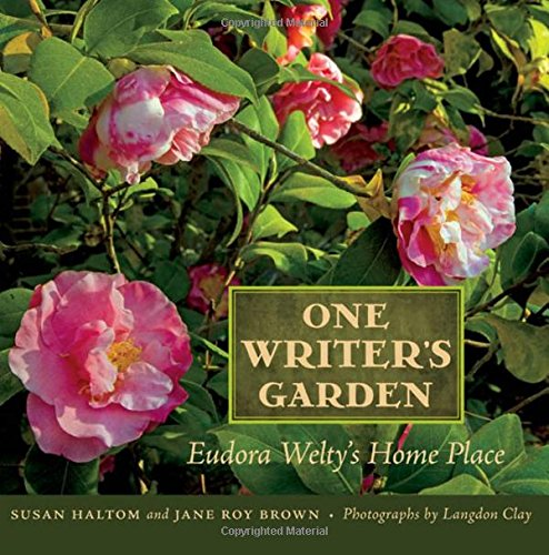 One Writer's Garden : Eudora Welty's Home Place (Signed copies available after 4/11&...